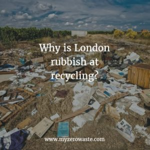 why is london rubbish at recycling - envirowaste and myzerowaste